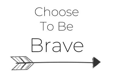 Choose to be Brave