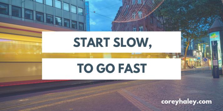 Start Slow,